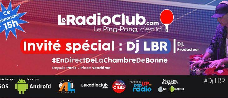 Nouvel Invité dans LeRadioClub ce dimanche : Dj LBR