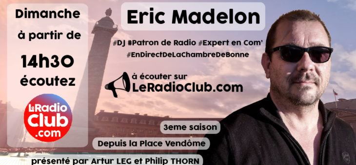 Nouvel invité LeRadioClub : Eric Madelon