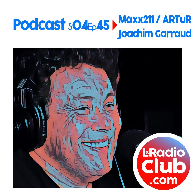 S04Ep45 Podcast Special Maxx211 / ARTuR - Joachim Garraud
