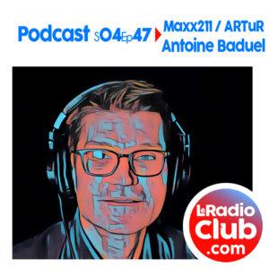 S04Ep47 Podcast Special Maxx211 - ARTuR avec Antoine Baduel