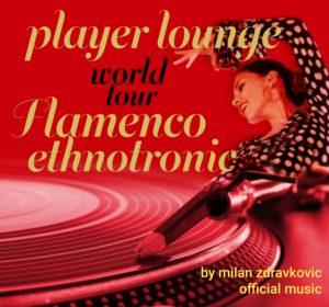Player Lounge World Tour Flamenco Ethnotronic