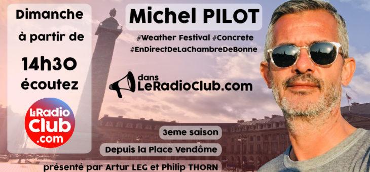 1er invité 2019 LeRadioClub : Michel Pilot