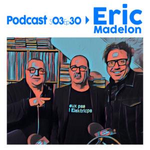 Eric Madelon, Le podcast a écouter