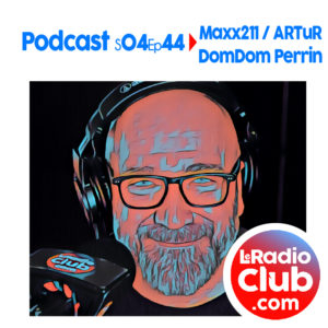S04Ep44 Podcast Special Maxx211 / ARTuR - DomDom Perrin